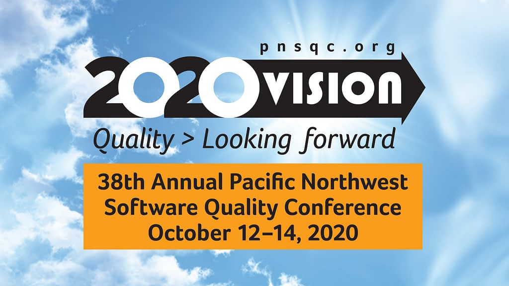 PNSQC 2020 Vision: Quality Looking Forward